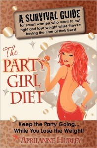 Party Girl Diet by Aprilanne Hurley